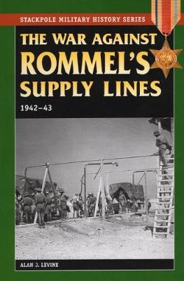 War Against Rommel's Supply Lines, 1942-43 - Alan J. Levine