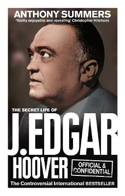 Official and Confidential: The Secret Life of J Edgar Hoover - Anthony Summers