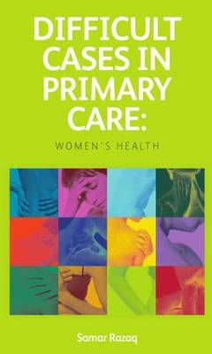 Difficult Cases in Primary Care: Women's Health - Samar Razaq