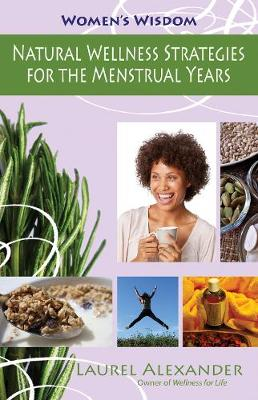 Natural Wellness Strategies for the Menstrual Years - Laurel Alexander