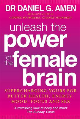Unleash the Power of the Female Brain - Daniel G. Amen