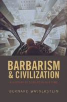 Barbarism and Civilization: A History of Europe in our Time - Bernard Wasserstein