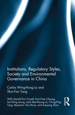 Institutions, Regulatory Styles, Society and Environmental Governance in China -